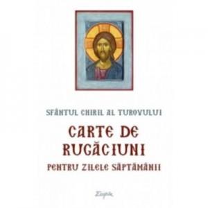Carte de rugaciuni pentru zilele saptamanii - Sfantul Chiril al Turovului