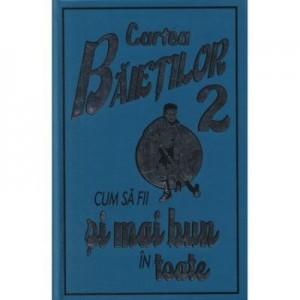 Cartea baietilor, volumul 2. Cum sa fii si mai bun in toate - Martin Oliver