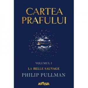 Cartea Prafului I. La Belle Sauvage - Philip Pullman