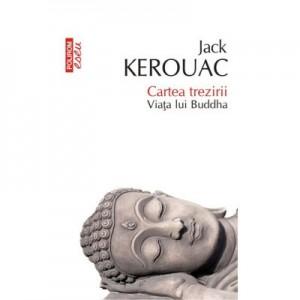 Cartea trezirii. Viata lui Buddha - Jack Kerouac