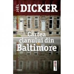 Cartea clanului din Baltimore - Joel Dicker. Traducere de Doru Mares