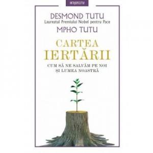 Cartea iertarii. Cum sa ne salvam pe noi si lumea noastra - Desmond Tutu