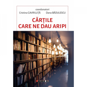 Cartile care ne dau aripi - Cristina Gavriluta, Dana Badulescu