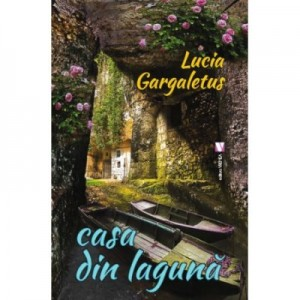 Casa din laguna - Lucia Gargaletus