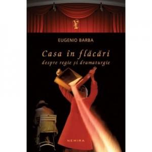Casa in flacari. Despre regie si dramaturgie (paperback) - Eugenio Barba