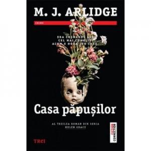 Casa papusilor - M. J. Arlidge. Al treilea roman din seris Helen Grace