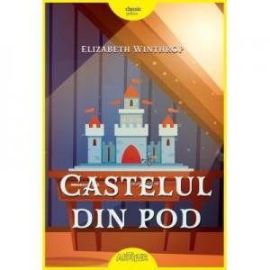 Castelul din pod. Paperback - Elizabeth Winthrop