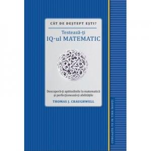 Cat de destept esti? Testeaza-ti IQ-ul matematic - Thomas J. Craughwell