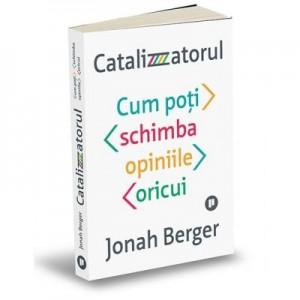 Catalizatorul. Cum poti schimba opiniile oricui - Johan Berger