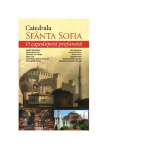 Catedrala Sfanta Sofia. O capodopera profanata - Marius Vasileanu, Cristian Vechiu