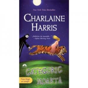 Categoric moarta. Vampirii Sudului, volumul 6 - Charlaine Harris