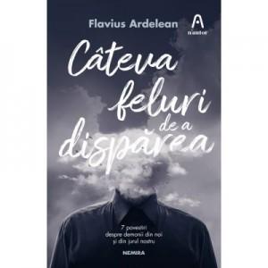 Cateva feluri de a disparea - Flavius Ardelean