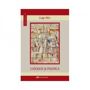 Catolicii si politica - Luigi Alici