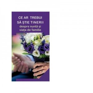 Ce ar trebui sa stie tinerii despre nunta si viata de familie - Gheorghita Ciocioi