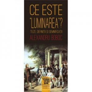 """Ce este """"luminarea""""? Teze, definitii și semnificatii, editia a II-a revazuta - Alexandru Boboc"""