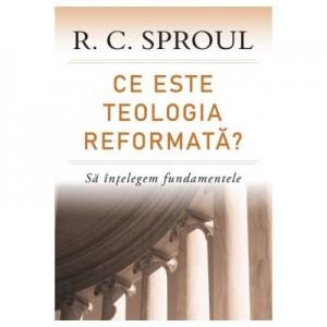 Ce este teologia reformata? Sa intelegem fundamentele - R. C. Sproul