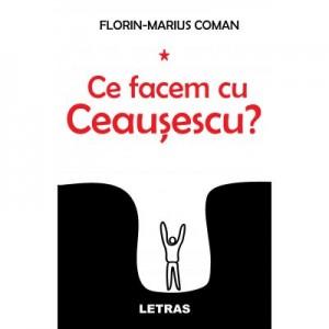 Ce facem cu Ceausescu? (eBook PDF) - Florin-Marius Coman