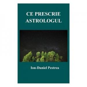 Ce prescrie astrologul - Ion-Daniel Pestrea