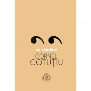 Ce ramane - Cornel Cotutiu