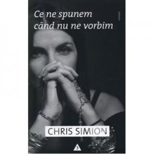 Ce ne spunem cand nu ne vorbim - Chris Simion