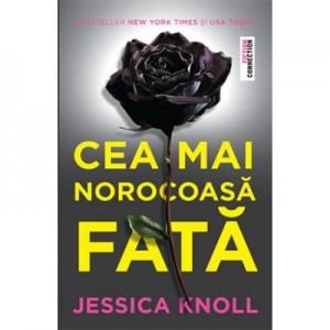 Cea mai norocoasa fata - Jessica Knoll. Viata ei perfecta e o minciuna perfecta