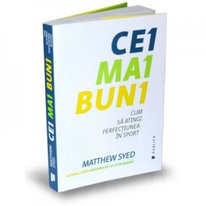 Cei mai buni. Cum sa atingi perfectiunea in sport - Matthew Syed