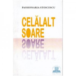 Celalalt soare - Passionaria Stoicescu