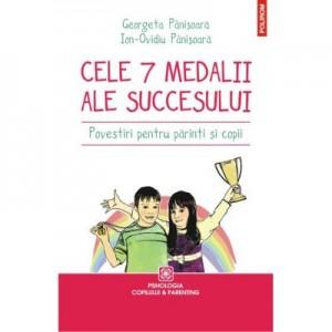 Cele 7 medalii ale sccesului. Povestiri pentru parinti si copii - Georgeta Panisoara, Ion-Ovidiu Panisoara