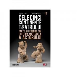 Cele cinci continente ale teatrului - Eugenio Barba, Nicola Savarese