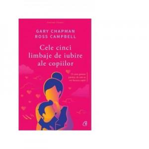 Cele cinci limbaje de iubire ale copiilor. Editia a V-a - Gary Chapman, Ross Campbell