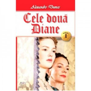 Cele doua Diane vol1 - Alexandre Dumas