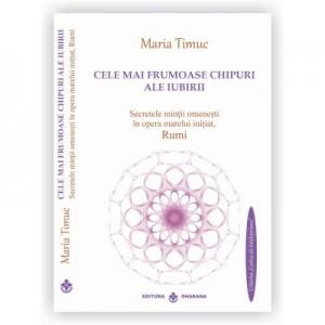 Cele mai frumoase chipuri ale iubirii, autor Maria Timuc - Traducere texte Rumi: Marius Ghidel