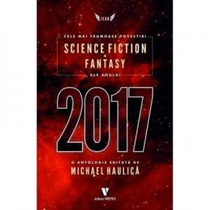 Cele mai frumoase povestiri Science Fiction si Fantasy ale anului 2017 - Michael Haulica