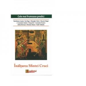 Inaltarea Sfintei Cruci. Cele mai frumoase predici - Pr Ion Buga, Bartolemeu Anania, Parintele Gheorghe Calciu