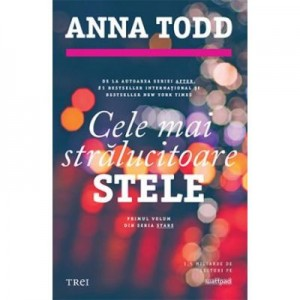 Cele mai stralucitoare stele - Anna Todd. Primul volum din seria STARS