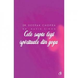 Cele sapte legi spirituale din yoga - Deepak Chopra, David Simon