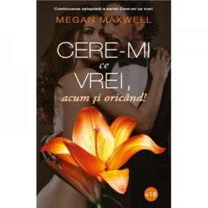 Cere-mi ce vrei, acum si oricand! Volumul II - Megan Maxwell