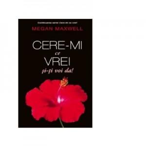 Cere-mi ce vrei si iti voi da! (volumul IV) - Megan Maxwell