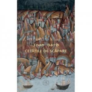 Cetatile de scapare - Ioan Barb