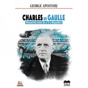 Charles de Gaulle. Monarhul celei de a V-a Republici – George Apostoiu