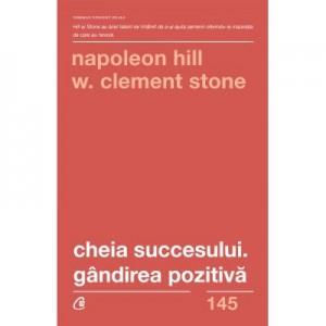 Cheia succesului. Gandirea pozitiva. Editia a II-a - Napoleon Hill