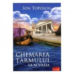 Chemarea tarmului La Acvileia - Ion Topolog