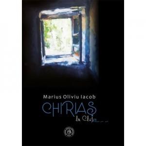 Chirias la Cluj. Fiziologii extrase dintr-un jurnal - Marius Oliviu Iacob