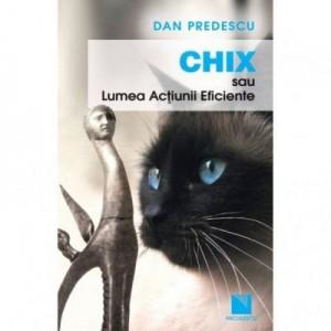 Chix sau Lumea Actiunii Eficiente - proze (Dan Predescu)