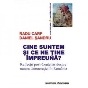 Cine suntem si ce ne tine impreuna? Reflectii post-Centenar despre natura democratiei in Romania - Radu Carp