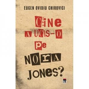 Cine a ucis-o pe Nora Jones? - Eugen Ovidiu Chirovici