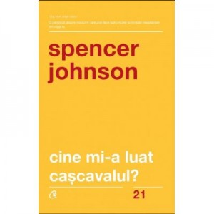 Cine mi-a luat cascavalul? - Spencer Johnson