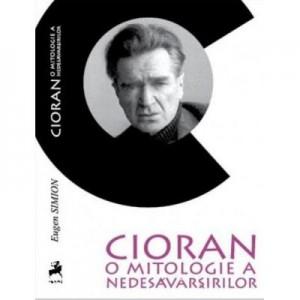 Cioran: o mitologie a nedesavarsirilor - Eugen Simion