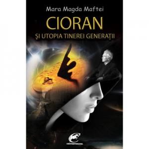 Cioran si utopia tinerei generatii - Mara Magda Maftei