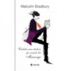Ciudata mea cautare pe urmele lui Mensonge - Malcolm Bradbury